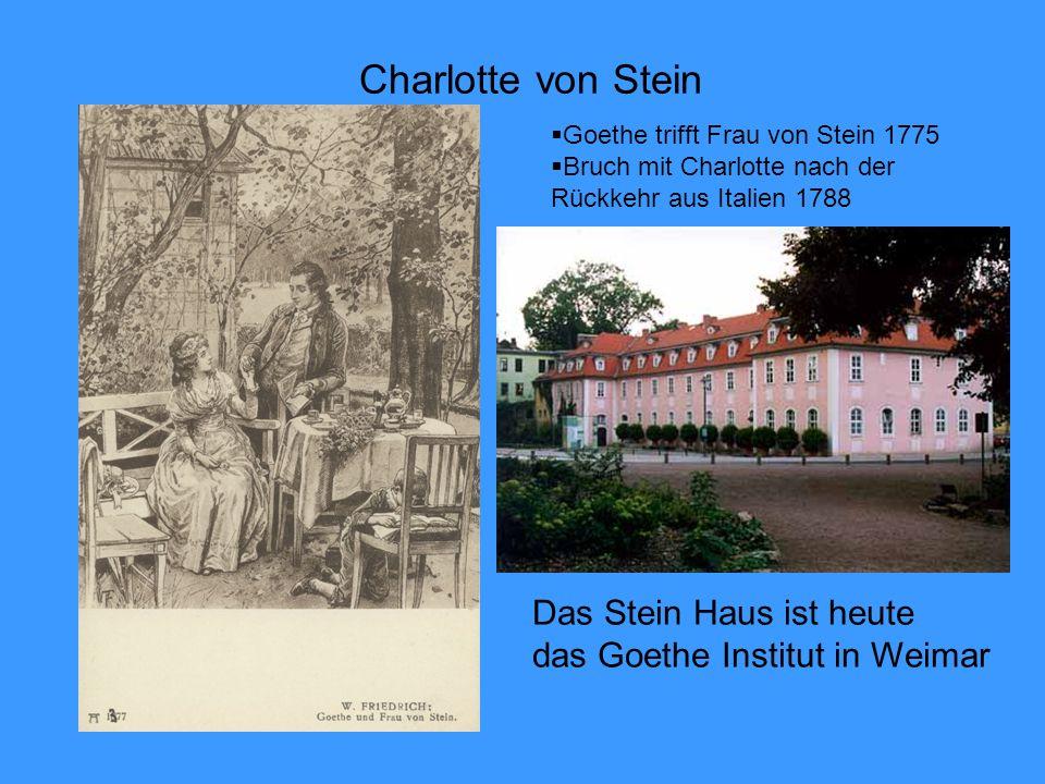 Charlotte von Stein Das Stein Haus ist heute das Goethe Institut in Weimar Goethe trifft Frau von Stein 1775 Bruch mit Charlotte nach der Rückkehr aus Italien 1788