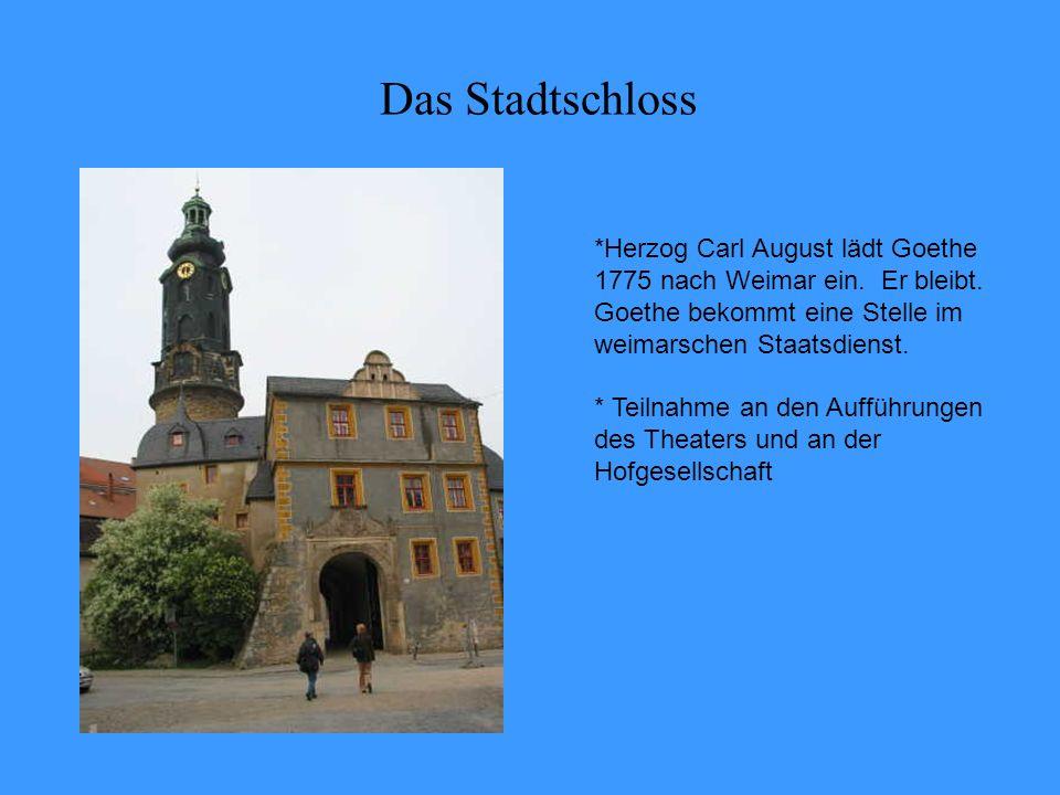 Das Stadtschloss *Herzog Carl August lädt Goethe 1775 nach Weimar ein.