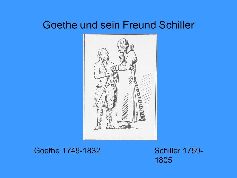 Goethe und sein Freund Schiller Goethe 1749-1832Schiller 1759- 1805