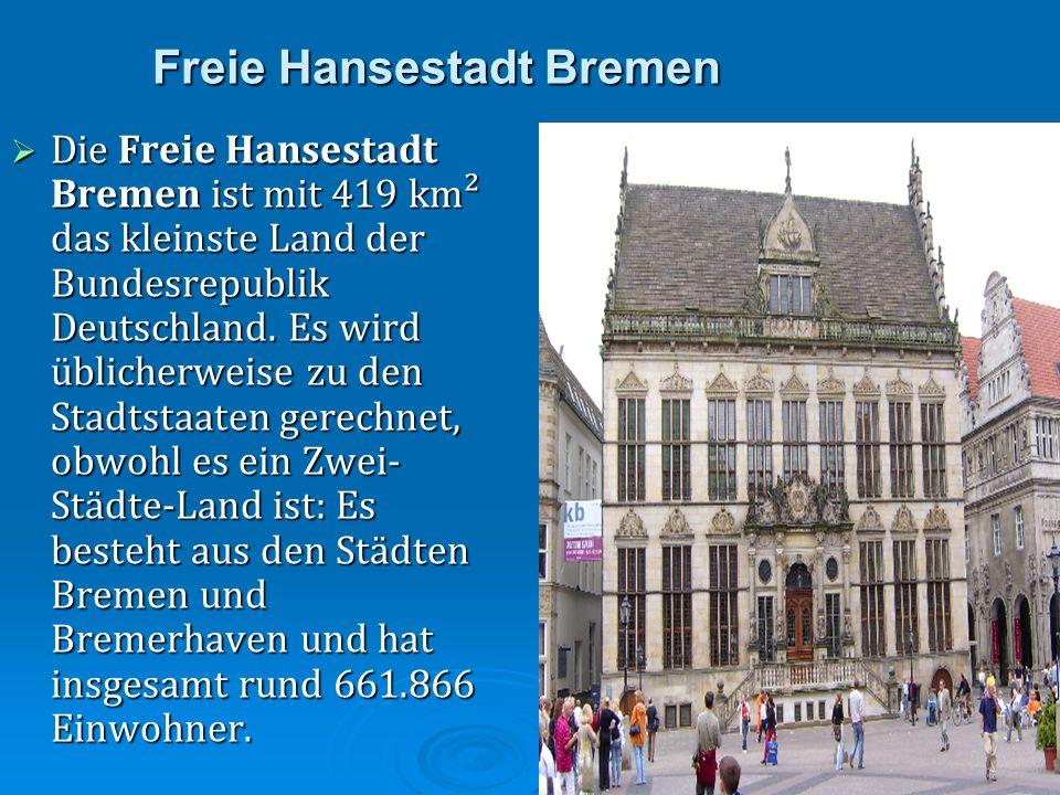 Freie Hansestadt Bremen Die Freie Hansestadt Bremen ist mit 419 km² das kleinste Land der Bundesrepublik Deutschland. Es wird üblicherweise zu den Sta