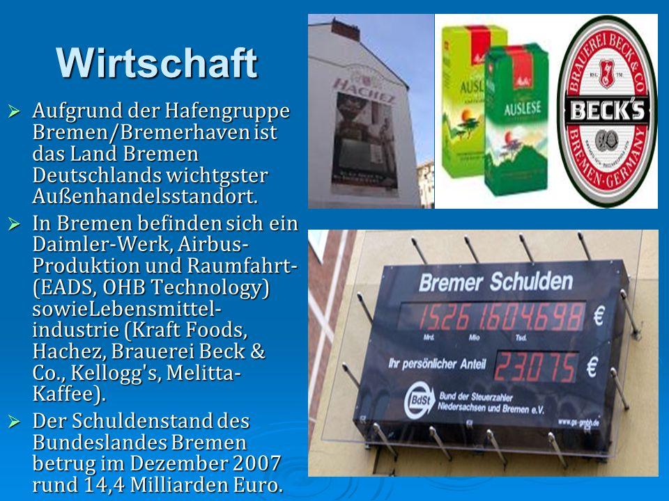 Wirtschaft Aufgrund der Hafengruppe Bremen/Bremerhaven ist das Land Bremen Deutschlands wichtgster Außenhandelsstandort. Aufgrund der Hafengruppe Brem