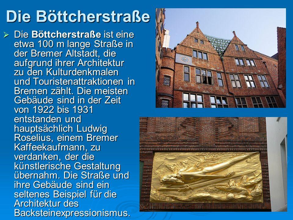 Die Böttcherstraße Die Böttcherstraße ist eine etwa 100 m lange Straße in der Bremer Altstadt, die aufgrund ihrer Architektur zu den Kulturdenkmalen und Touristenattraktionen in Bremen zählt.