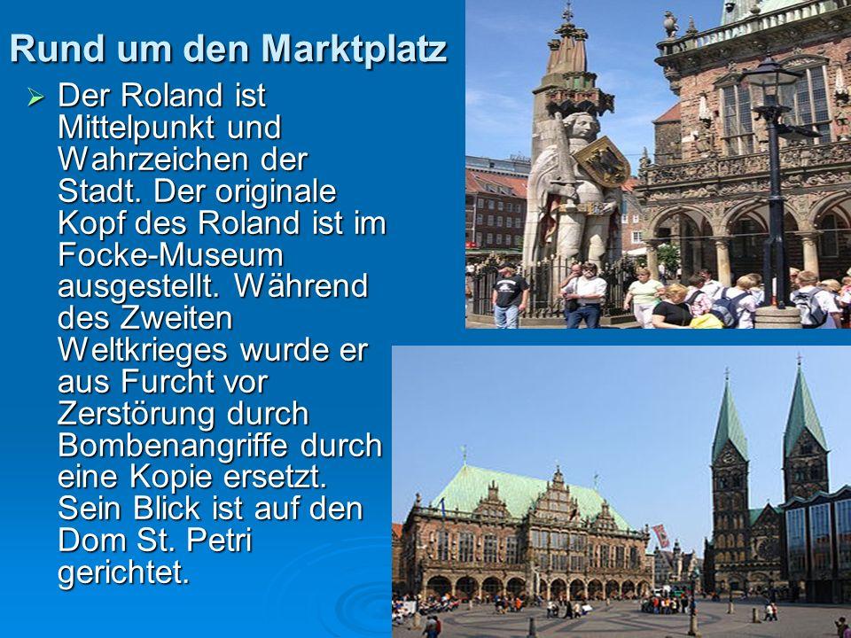 Rund um den Marktplatz Der Roland ist Mittelpunkt und Wahrzeichen der Stadt. Der originale Kopf des Roland ist im Focke-Museum ausgestellt. Während de