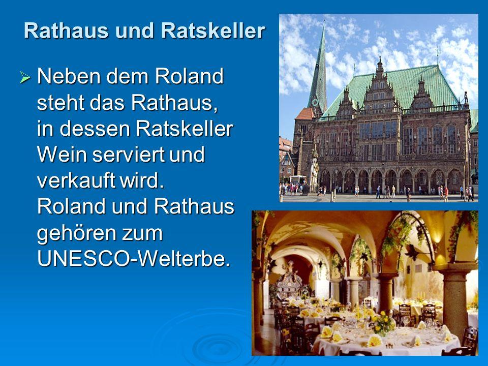 Rathaus und Ratskeller Neben dem Roland steht das Rathaus, in dessen Ratskeller Wein serviert und verkauft wird. Roland und Rathaus gehören zum UNESCO