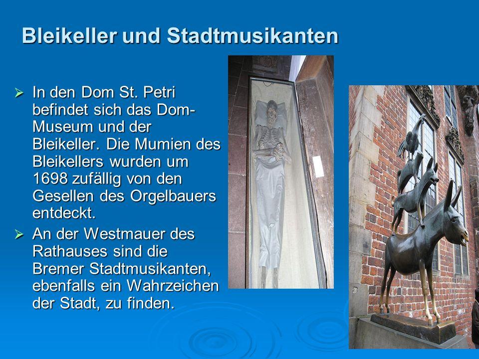 Bleikeller und Stadtmusikanten In den Dom St. Petri befindet sich das Dom- Museum und der Bleikeller. Die Mumien des Bleikellers wurden um 1698 zufäll