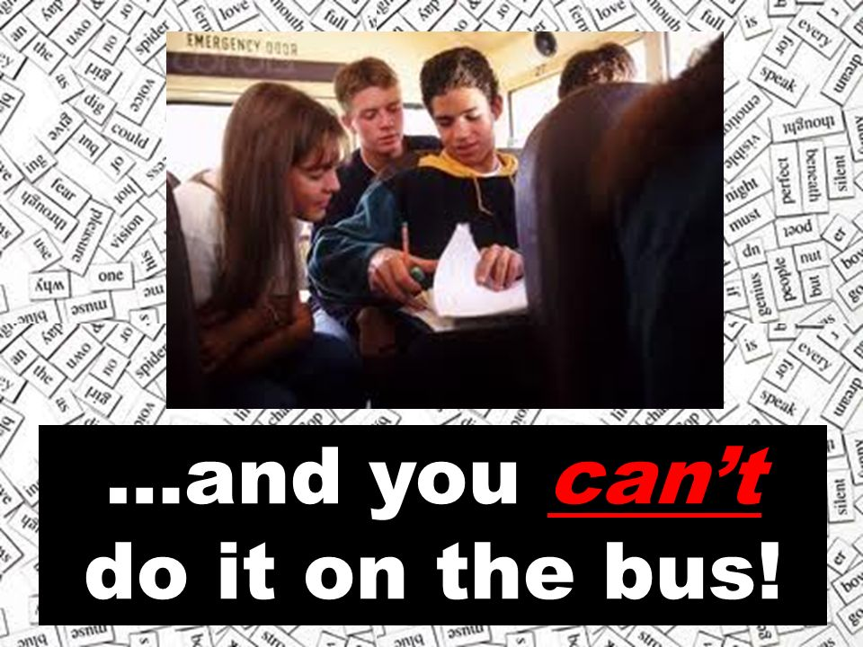 …and you cant do it on the bus!
