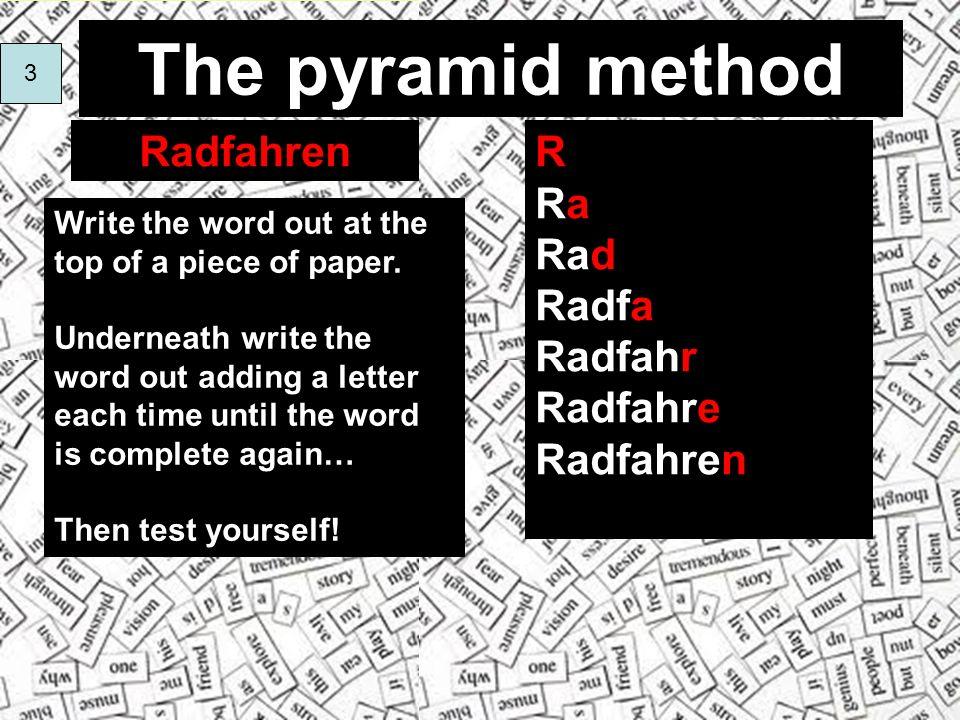 The pyramid method RadfahrenR Ra Rad Radfa Radfahr Radfahre Radfahren Write the word out at the top of a piece of paper.