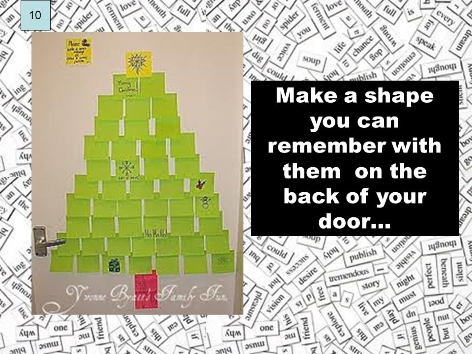 Make a shape you can remember with them on the back of your door… 10