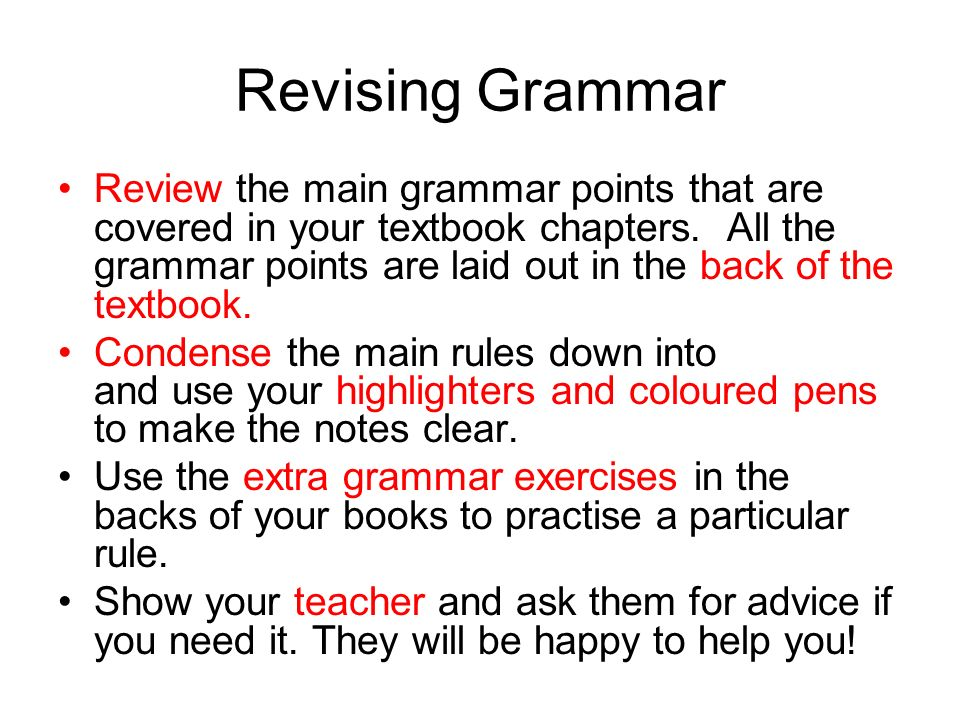 Revising Grammar Review the main grammar points that are covered in your textbook chapters. All the grammar points are laid out in the back of the tex