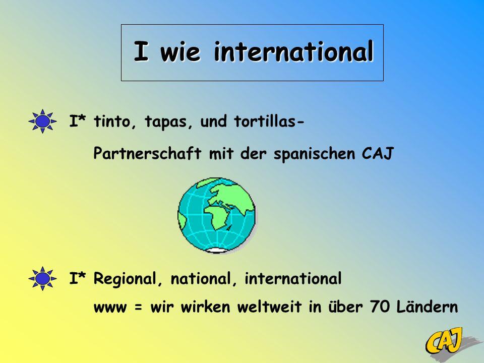I* tinto, tapas, und tortillas- Partnerschaft mit der spanischen CAJ I* Regional, national, international www = wir wirken weltweit in über 70 Ländern