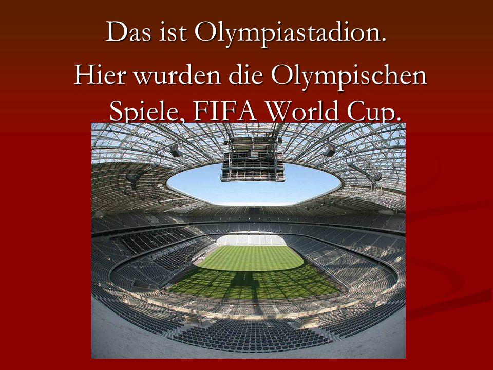 Das ist Olympiastadion. Hier wurden die Olympischen Spiele, FIFA World Cup.