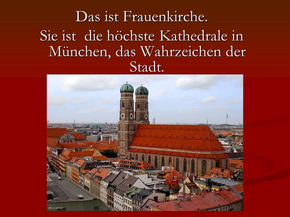 Das ist Frauenkirche. Sie ist die höchste Kathedrale in München, das Wahrzeichen der Stadt.