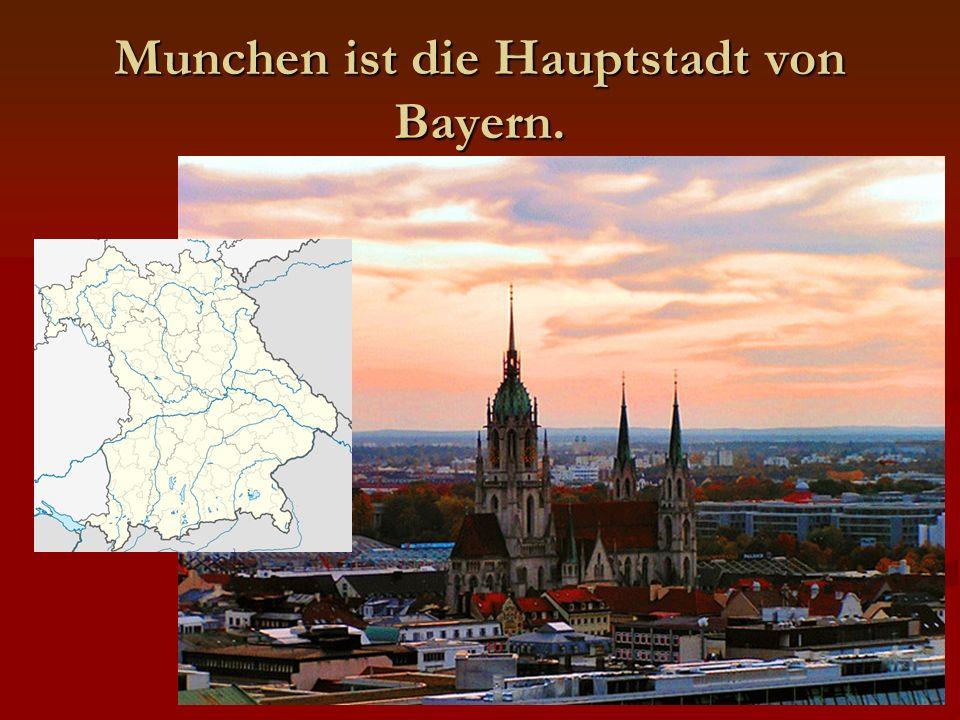 Munchen ist die Hauptstadt von Bayern.