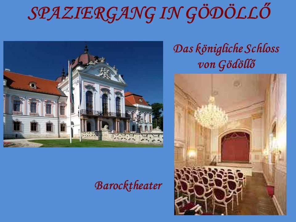 SPAZIERGANG IN GÖDÖLLŐ Das königliche Schloss von Gödöllő Barocktheater