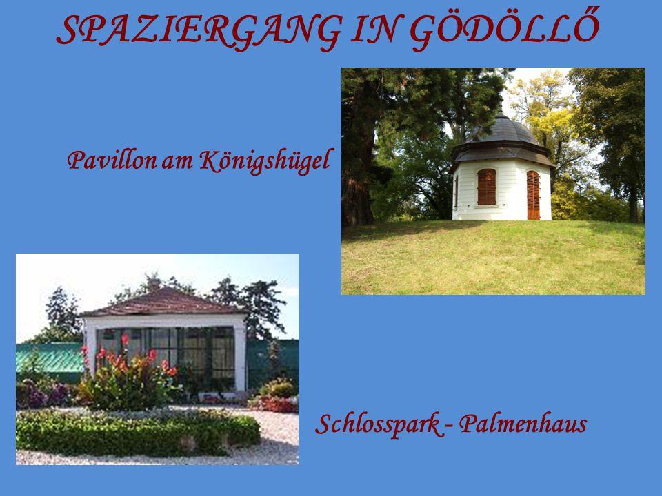 SPAZIERGANG IN GÖDÖLLŐ Schlosspark - Palmenhaus Pavillon am Königshügel