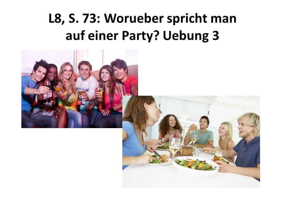 L8, S. 73: Worueber spricht man auf einer Party? Uebung 3