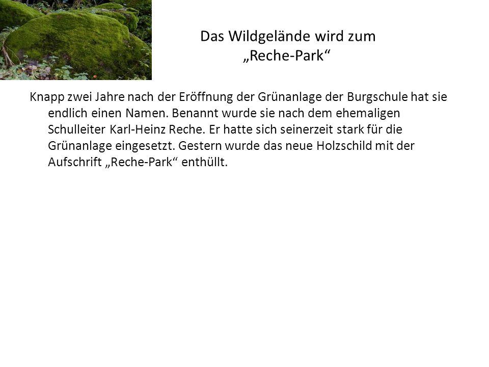 Das Wildgelände wird zum Reche-Park Knapp zwei Jahre nach der Eröffnung der Grünanlage der Burgschule hat sie endlich einen Namen. Benannt wurde sie n