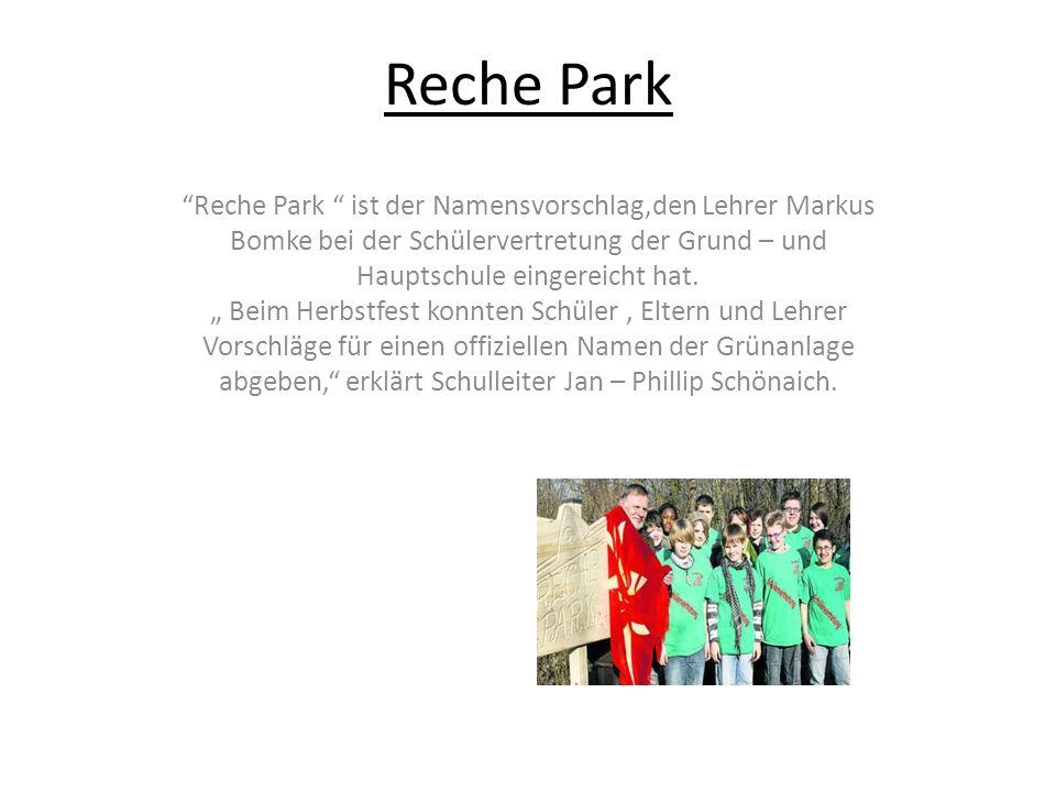 Reche Park Reche Park ist der Namensvorschlag,den Lehrer Markus Bomke bei der Schülervertretung der Grund – und Hauptschule eingereicht hat. Beim Herb