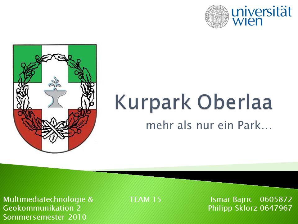 mehr als nur ein Park… Multimediatechnologie & TEAM 15 Ismar Bajric 0605872 Geokommunikation 2 Philipp Sklorz 0647967 Sommersemester 2010