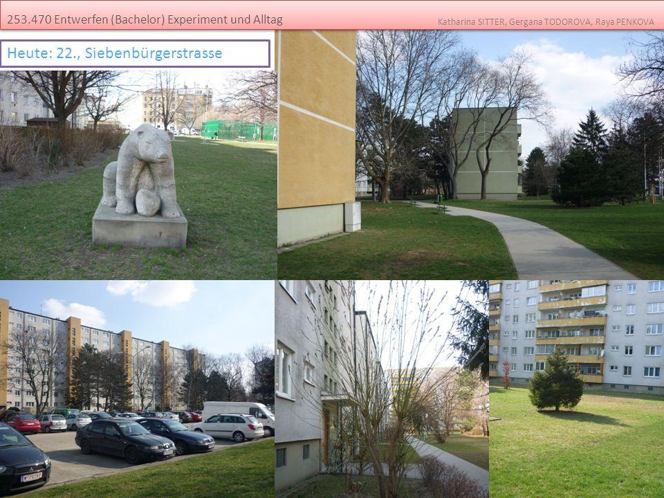 253.470 Entwerfen (Bachelor) Experiment und Alltag Katharina SITTER, Gergana TODOROVA, Raya PENKOVA Heute: 22., Siebenbürgerstrasse