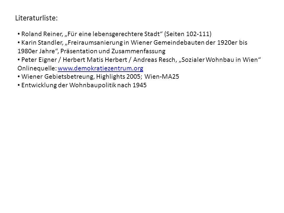 Literaturliste: Roland Reiner, Für eine lebensgerechtere Stadt (Seiten 102-111) Karin Standler, Freiraumsanierung in Wiener Gemeindebauten der 1920er
