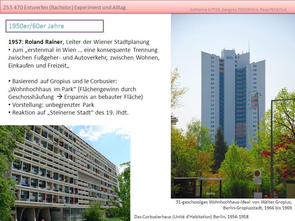 Katharina SITTER, Gergana TODOROVA, Raya PENKOVA 253.470 Entwerfen (Bachelor) Experiment und Alltag 1957: Roland Rainer, Leiter der Wiener Stadtplanun