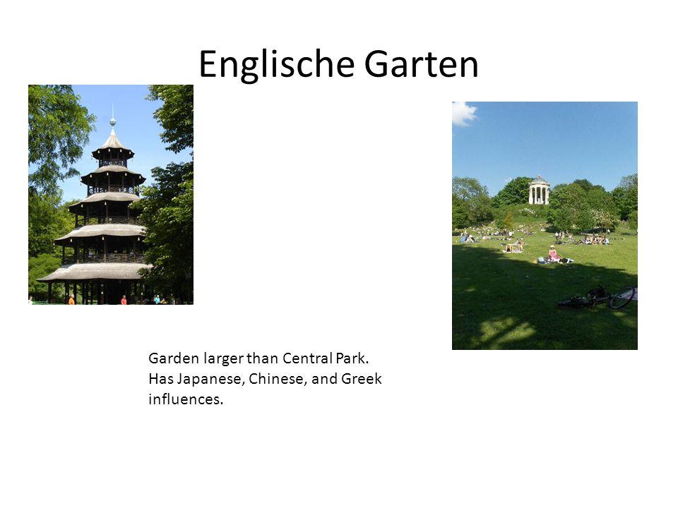 Englische Garten Garden larger than Central Park. Has Japanese, Chinese, and Greek influences.