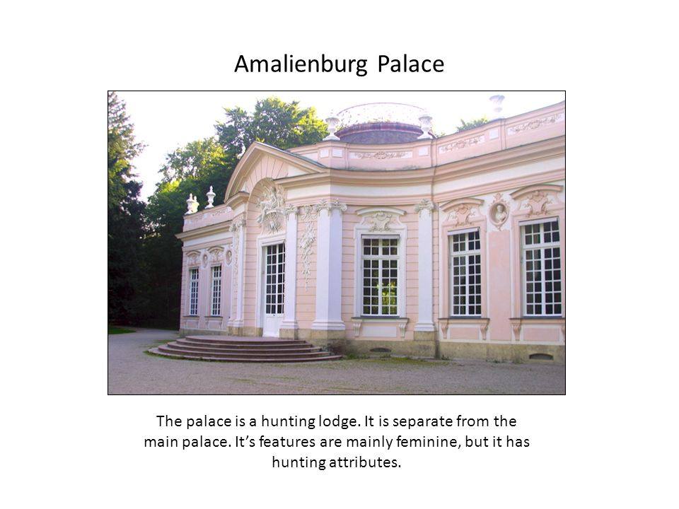Amalienburg Palace The palace is a hunting lodge.It is separate from the main palace.