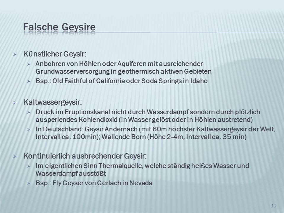 Künstlicher Geysir: Anbohren von Höhlen oder Aquiferen mit ausreichender Grundwasserversorgung in geothermisch aktiven Gebieten Bsp.: Old Faithful of