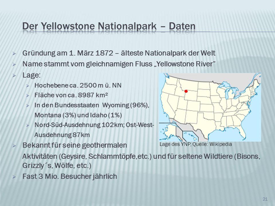 Gründung am 1. März 1872 – älteste Nationalpark der Welt Name stammt vom gleichnamigen Fluss Yellowstone River Lage: Hochebene ca. 2500 m ü. NN Fläche