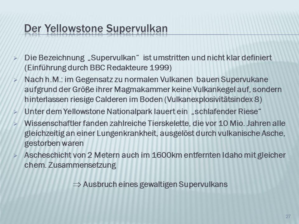 Die Bezeichnung Supervulkan ist umstritten und nicht klar definiert (Einführung durch BBC Redakteure 1999) Nach h.M.: im Gegensatz zu normalen Vulkane