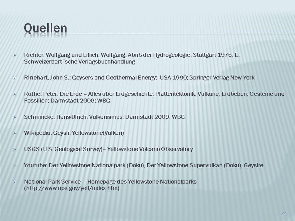 Richter, Wolfgang und Lillich, Wolfgang: Abriß der Hydrogeologie; Stuttgart 1975; E. Schweizerbart´sche Verlagsbuchhandlung Rinehart, John S.: Geysers