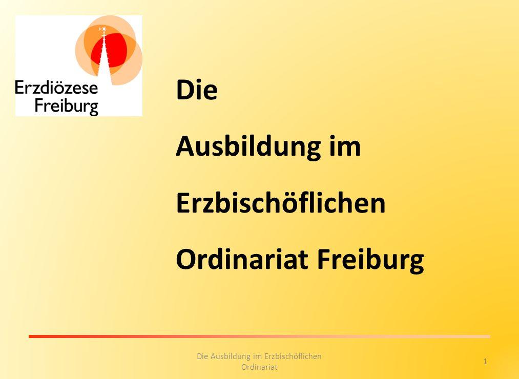 1 Die Ausbildung im Erzbischöflichen Ordinariat Die Ausbildung im Erzbischöflichen Ordinariat Freiburg
