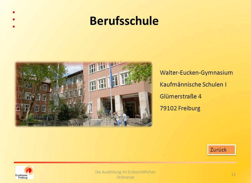 11 Die Ausbildung im Erzbischöflichen Ordinariat Berufsschule Walter-Eucken-Gymnasium Kaufmännische Schulen I Glümerstraße 4 79102 Freiburg Zurück