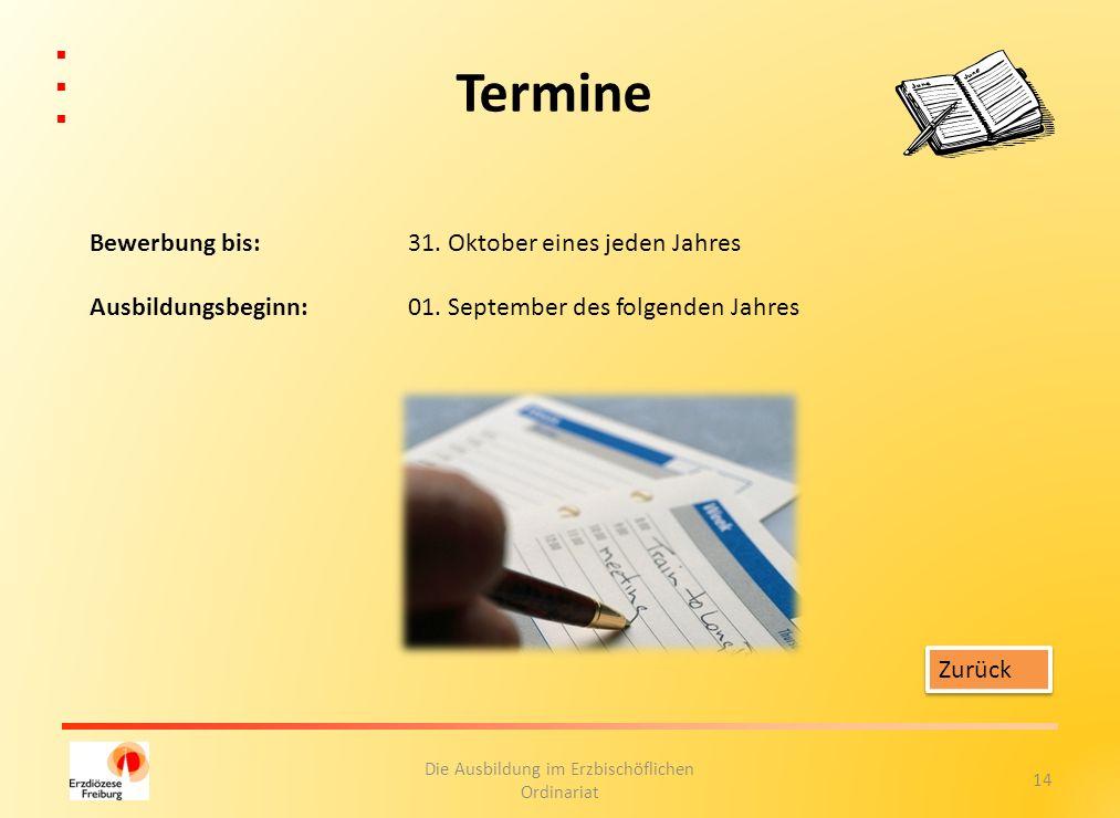 14 Die Ausbildung im Erzbischöflichen Ordinariat Termine Bewerbung bis: 31. Oktober eines jeden Jahres Ausbildungsbeginn: 01. September des folgenden
