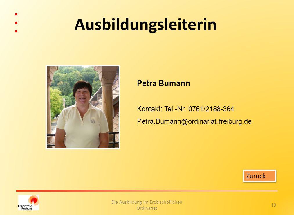 19 Die Ausbildung im Erzbischöflichen Ordinariat Ausbildungsleiterin Petra Bumann Kontakt: Tel.-Nr. 0761/2188-364 Petra.Bumann@ordinariat-freiburg.de