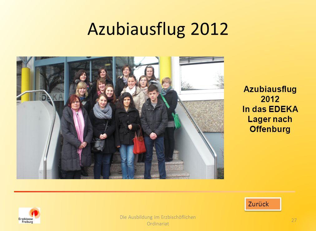 Azubiausflug 2012 Die Ausbildung im Erzbischöflichen Ordinariat 27 Zurück Azubiausflug 2012 In das EDEKA Lager nach Offenburg