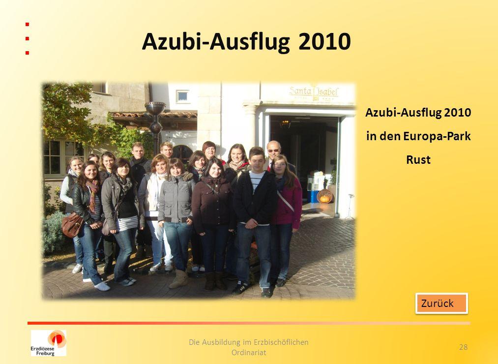 28 Die Ausbildung im Erzbischöflichen Ordinariat Zurück Azubi-Ausflug 2010 Azubi-Ausflug 2010 in den Europa-Park Rust