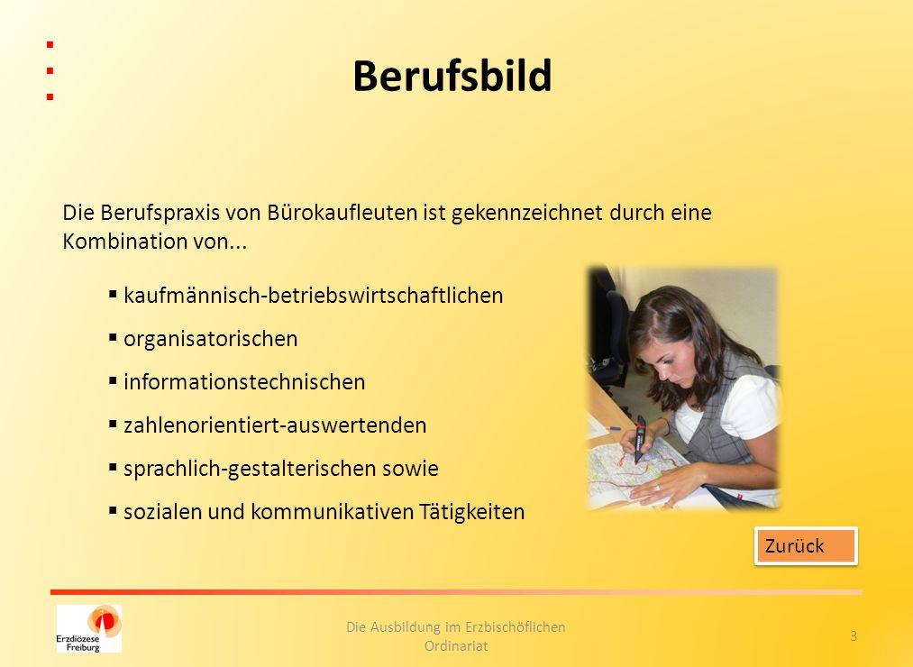 3 Die Ausbildung im Erzbischöflichen Ordinariat Berufsbild Die Berufspraxis von Bürokaufleuten ist gekennzeichnet durch eine Kombination von... kaufmä