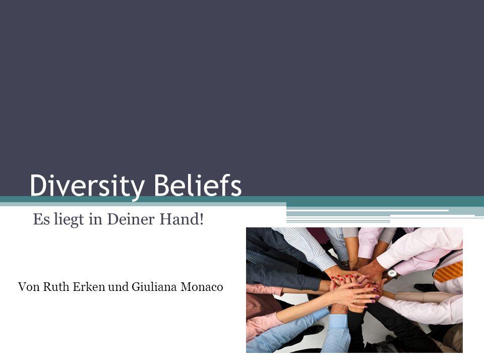 Diversity Beliefs Es liegt in Deiner Hand! Von Ruth Erken und Giuliana Monaco