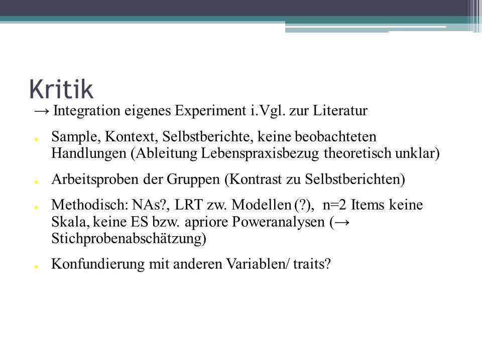 Kritik Integration eigenes Experiment i.Vgl. zur Literatur Sample, Kontext, Selbstberichte, keine beobachteten Handlungen (Ableitung Lebenspraxisbezug