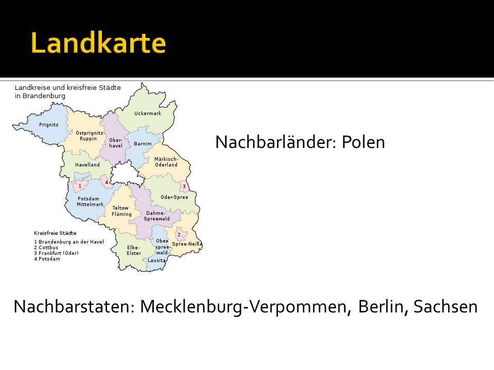 Brandenburg:2,540,000 Einwohner Potsdam ist die Hauptstadt Potsdam: 89,500 Einwohner Die Sprache ist Deutsch und Sorbian Religion: Evangelisch 17%, Katholisch 3%