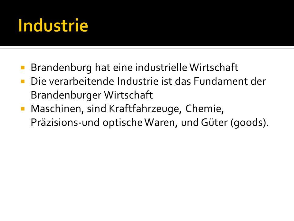 Brandenburg hat eine industrielle Wirtschaft Die verarbeitende Industrie ist das Fundament der Brandenburger Wirtschaft Maschinen, sind Kraftfahrzeuge