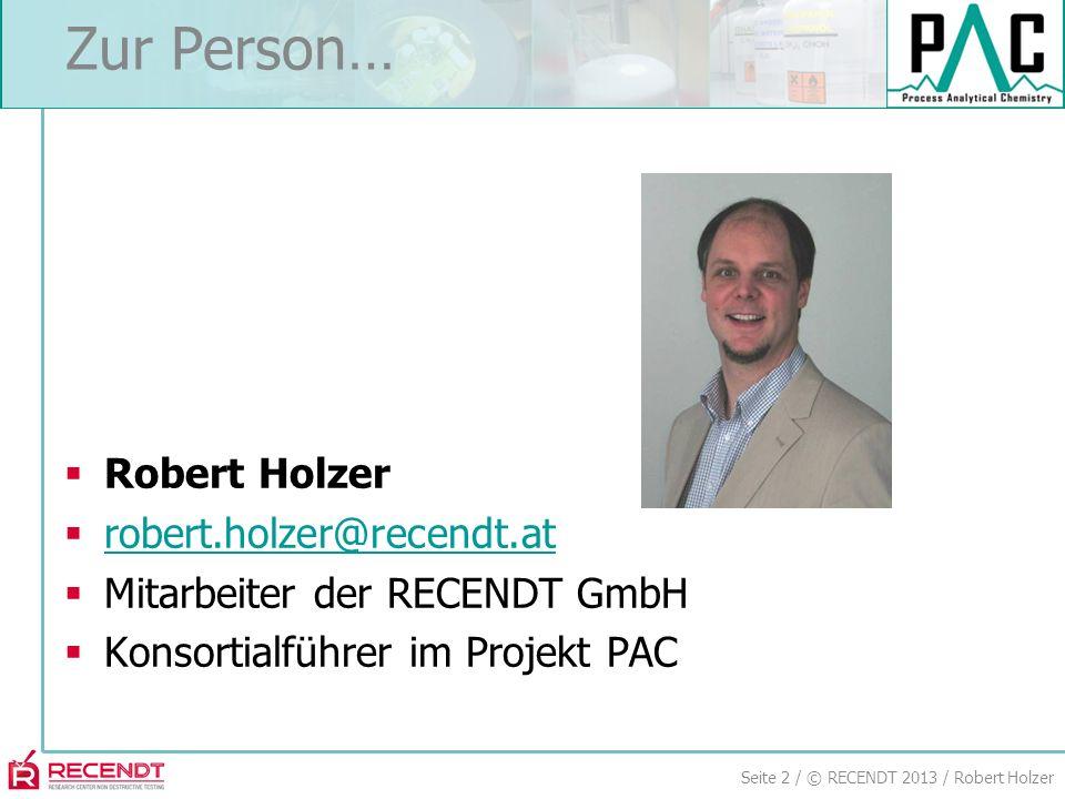 Seite 2 / © RECENDT 2013 / Robert Holzer Zur Person… Robert Holzer robert.holzer@recendt.at Mitarbeiter der RECENDT GmbH Konsortialführer im Projekt PAC