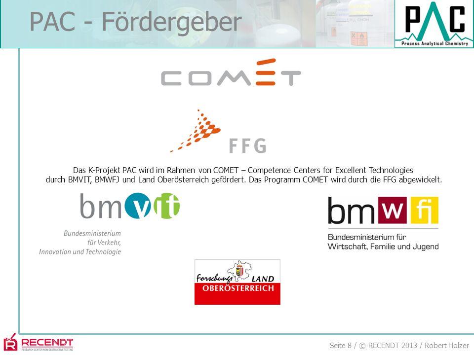 Seite 8 / © RECENDT 2013 / Robert Holzer PAC - Fördergeber Das K-Projekt PAC wird im Rahmen von COMET – Competence Centers for Excellent Technologies durch BMVIT, BMWFJ und Land Oberösterreich gefördert.