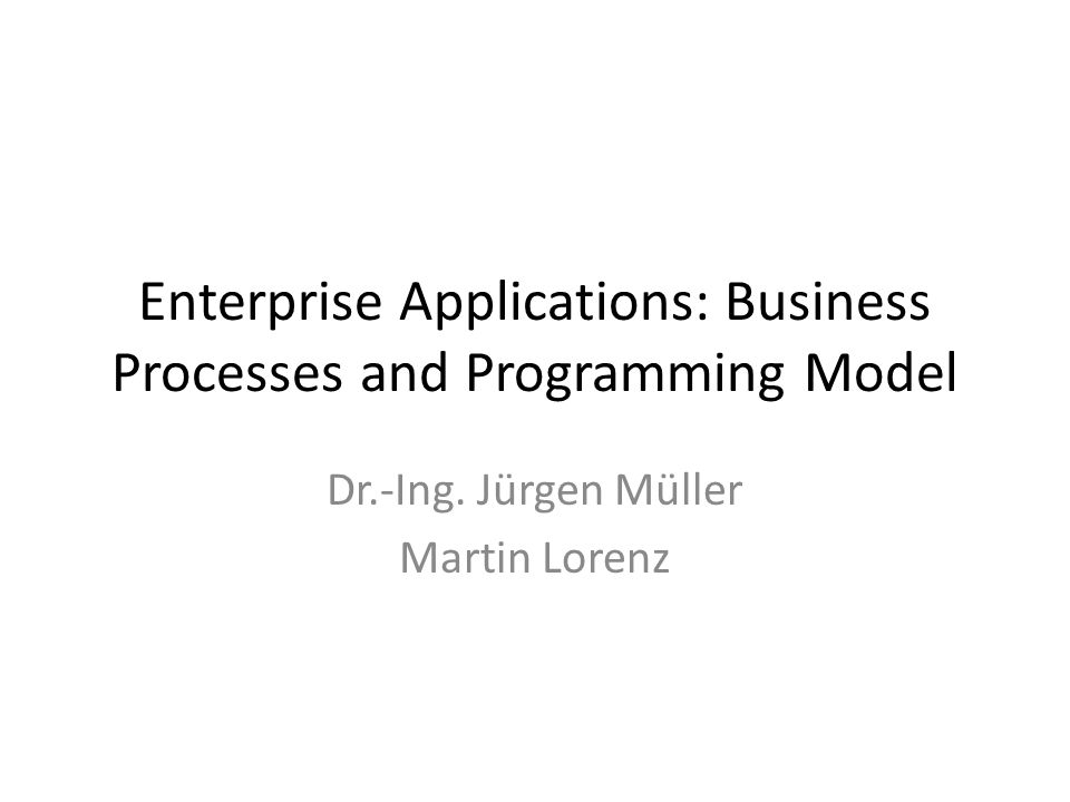 Enterprise Applications: Business Processes and Programming Model Dr.-Ing.