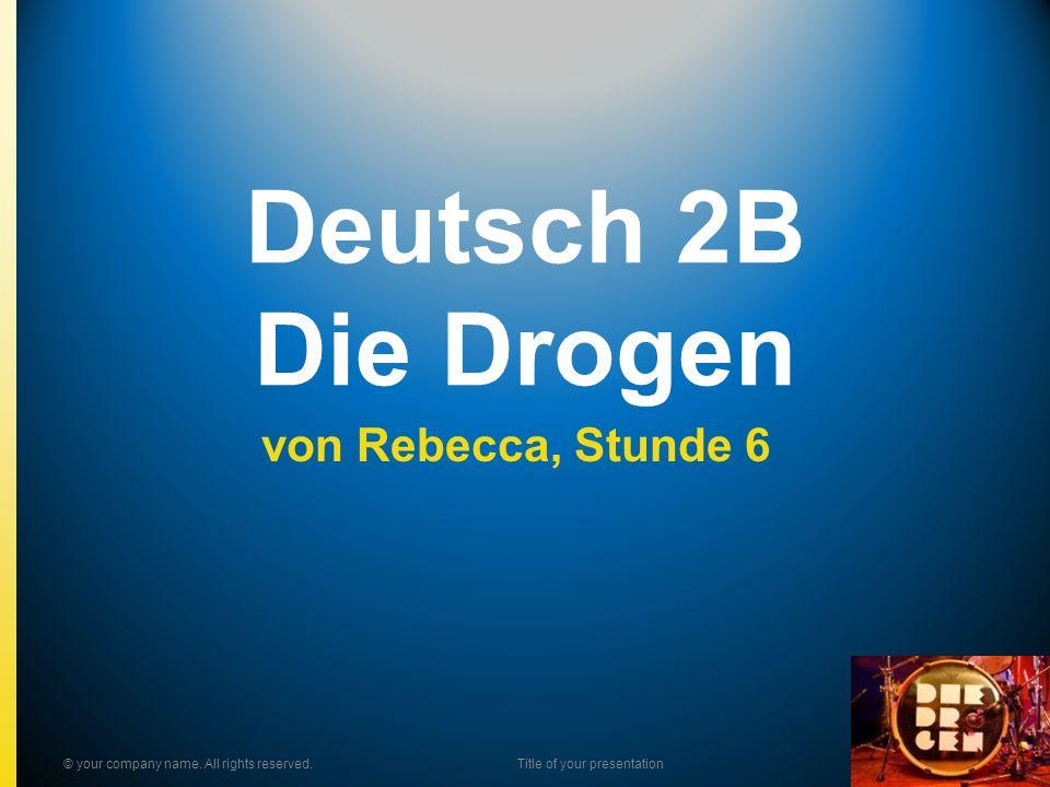 Deutsch 2B Die Drogen von Rebecca, Stunde 6 © your company name.