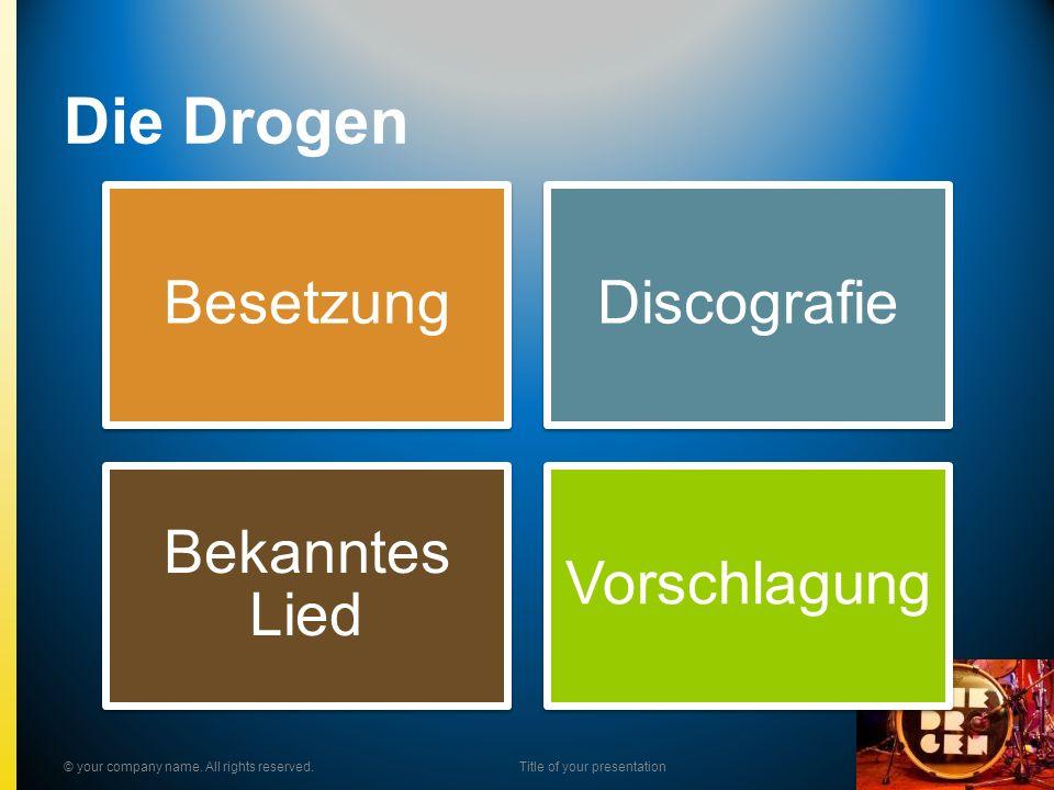 Die Drogen BesetzungDiscografie Bekanntes Lied Vorschlagung © your company name. All rights reserved.Title of your presentation