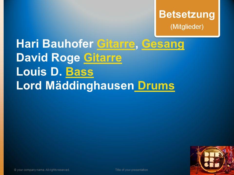 Hari Bauhofer Gitarre, Gesang David Roge Gitarre Louis D. Bass Lord Mäddinghausen DrumsGitarreGesangGitarreBass Drums © your company name. All rights