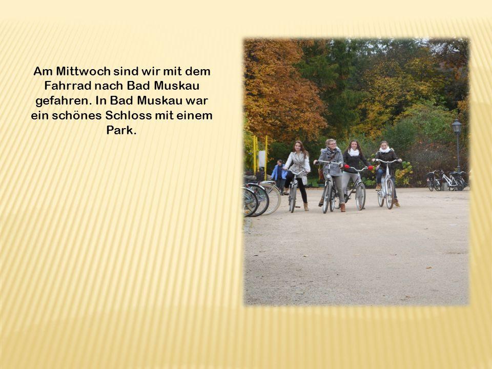 Am Mittwoch sind wir mit dem Fahrrad nach Bad Muskau gefahren.